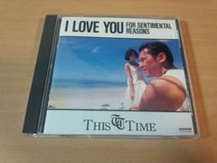 THIS TIME CD「I LOVE YOU FOR SENTIMENTAL REASONS」●